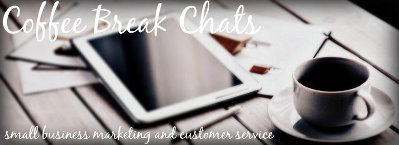 Coffee Break Chats Small Business Marketing Customer Service